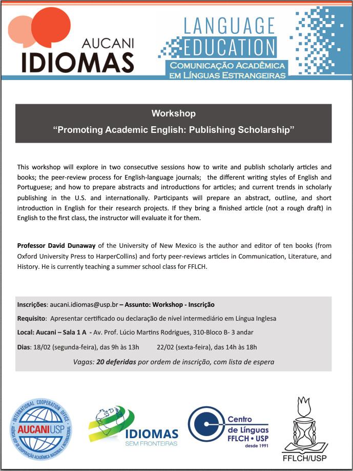 Inscrições: aucani.idiomas@usp.br – Assunto: Workshop - Inscrição  Requisito:  Apresentar certificado ou declaração de nível intermediário em Língua Inglesa  Local: Aucani – Sala 1 A  - Av. Prof. Lúcio Martins Rodrigues, 310-Bloco B- 3o andar. Dias: 18/02 (segunda-feira), das 9h às 13h até 22/02 (sexta-feira), das 14h às 18h. Vagas: 20 deferidas por ordem de inscrição, com lista de espera.